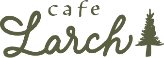 cafe Larch|カフェ・ラーチ